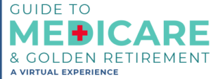 A Guide to Medicare & Golden Retirement Hosted Virtually – FREE to attend Tuesday, October 19, 2021, from 5:15 p.m. – 6:45 p.m. Topics to be Covered  • Medicare 101 – how to get started • Advanced Medicare – a deep dive into all the options • Golden years – living your best life • Live speaker Q&A